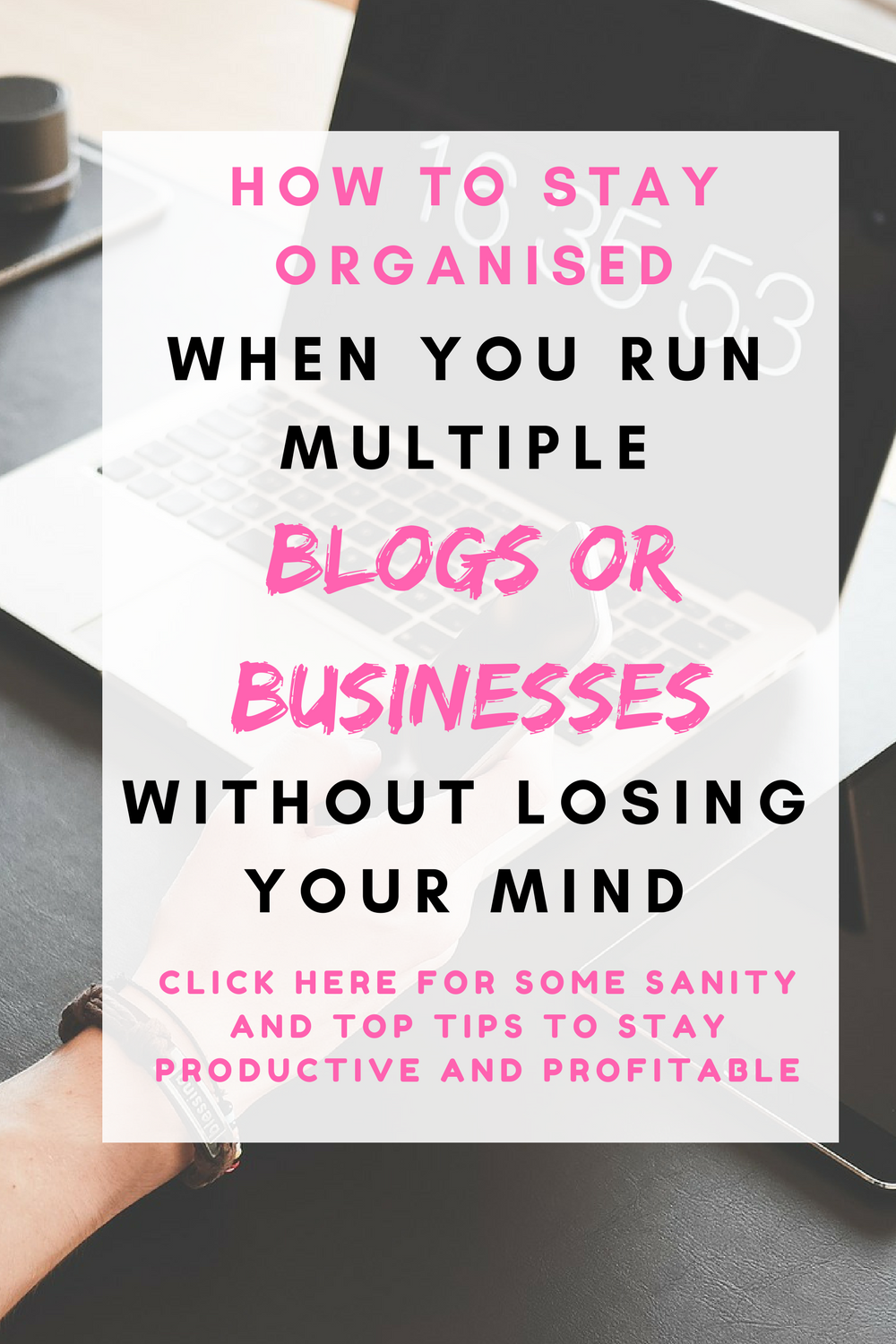 How to stay organised when you run multiple businesses or blogs without losing your mind. Click here for some sanity and top tips to stay productive and profitable
