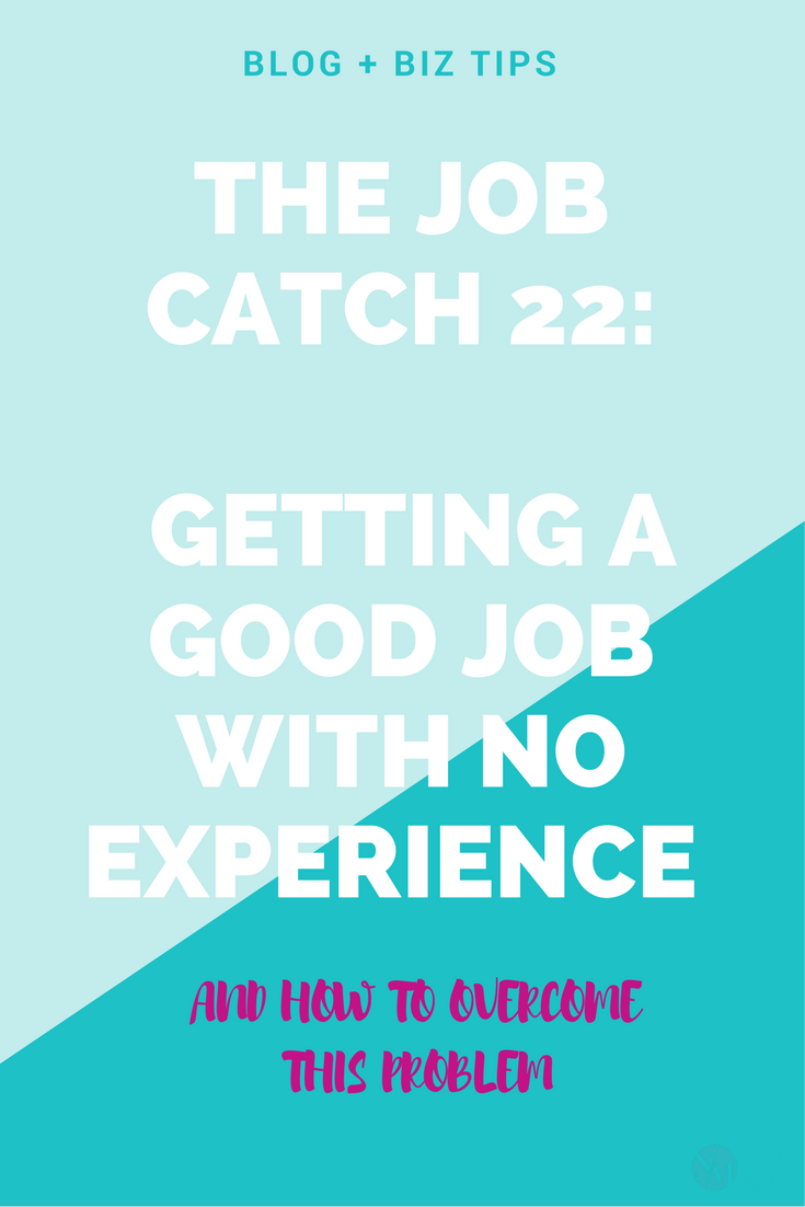 the-job-catch-22-getting-a-good-job-with-no-experience