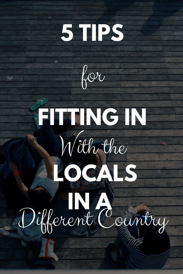 5 Tips for Fitting in With the Locals in a Different Country