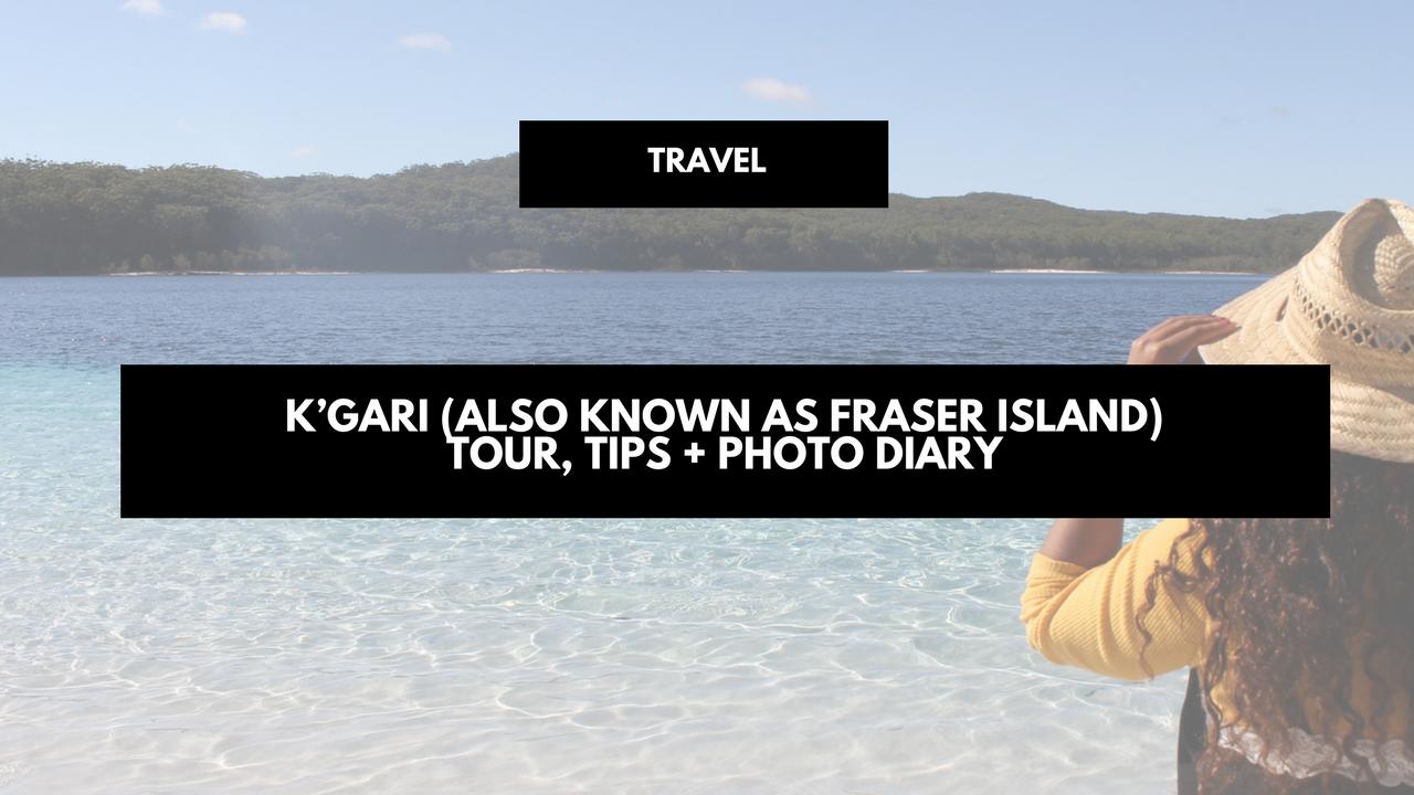 K'gari (also known as Fraser Island) tour, tips + photo diary